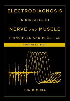 Electrodiagnosis in Diseases of Nerve and Muscle By Kimura, Jun