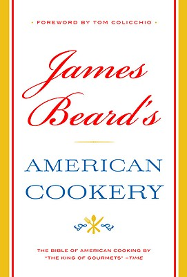 James Beard's American Cookery By Beard, James/ Colicchio, Tom (FRW)