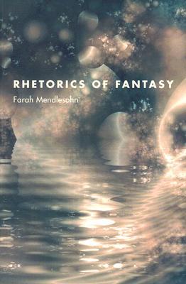 Rhetorics of Fantasy By Mendlesohn, Farah