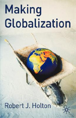 Making Globalization By Holton, Robert J.
